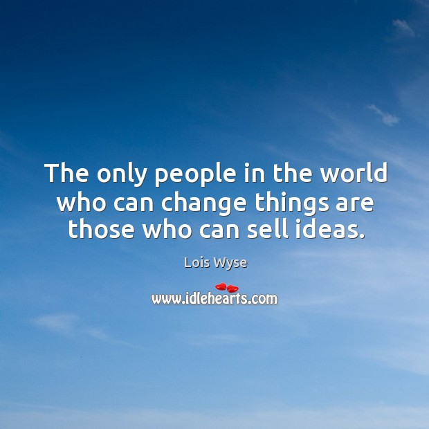 Image, The only people in the world who can change things are those who can sell ideas.
