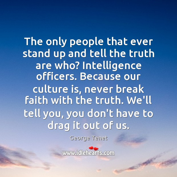 The only people that ever stand up and tell the truth are Image