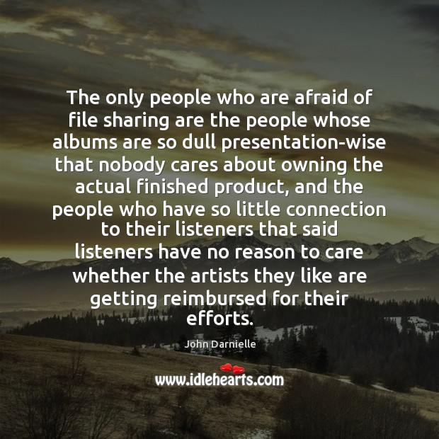 The only people who are afraid of file sharing are the people Image