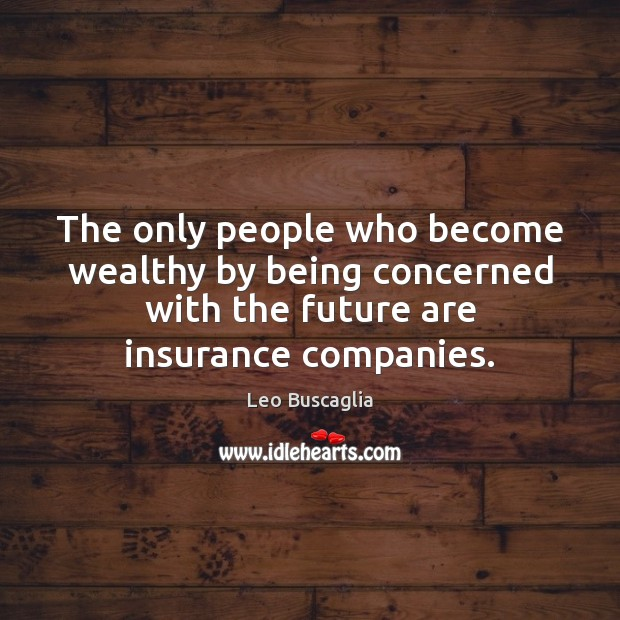 Image about The only people who become wealthy by being concerned with the future