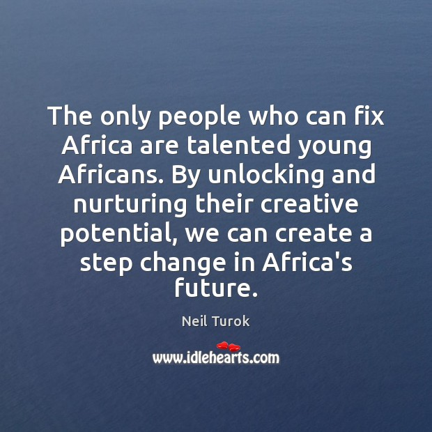 The only people who can fix Africa are talented young Africans. By Image