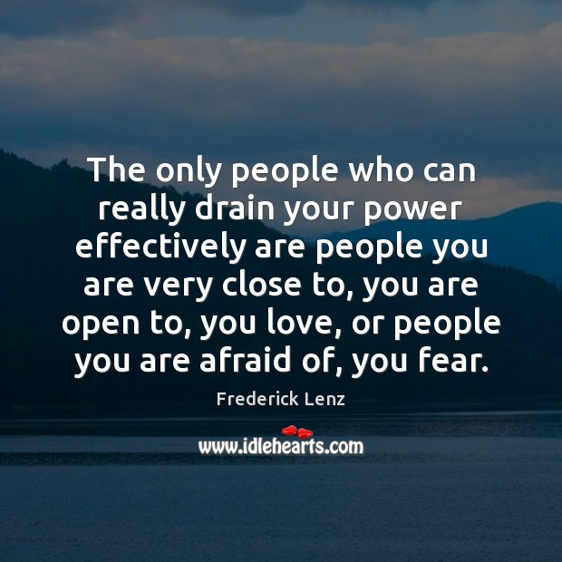 The only people who can really drain your power effectively are people Image
