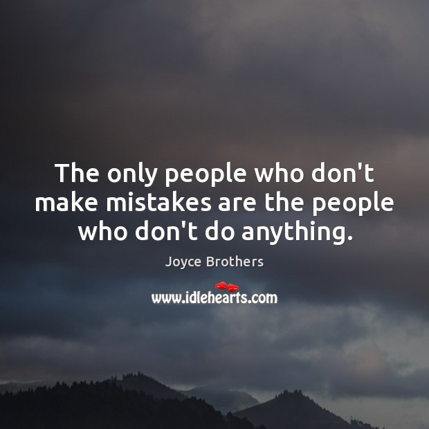 The only people who don't make mistakes are the people who don't do anything. Joyce Brothers Picture Quote