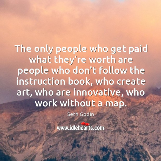 The only people who get paid what they're worth are people who Image