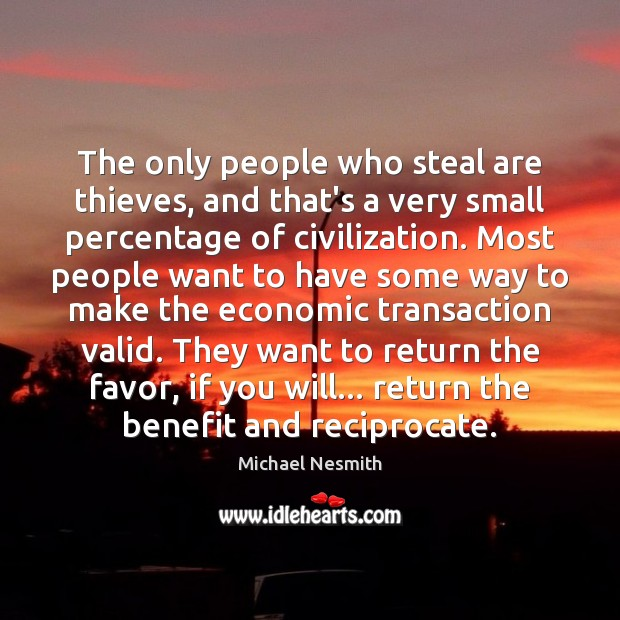 The only people who steal are thieves, and that's a very small Michael Nesmith Picture Quote