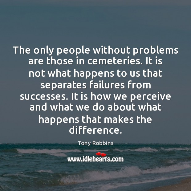 Image, The only people without problems are those in cemeteries. It is not