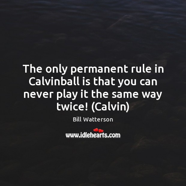 Image, The only permanent rule in Calvinball is that you can never play