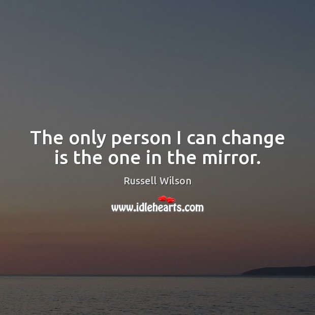 The only person I can change is the one in the mirror. Change Quotes Image
