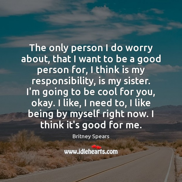 The only person I do worry about, that I want to be Image