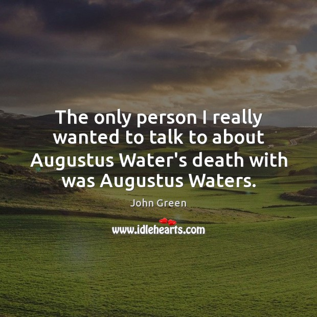 Image, The only person I really wanted to talk to about Augustus Water's