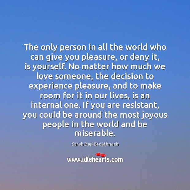 The only person in all the world who can give you pleasure, Sarah Ban Breathnach Picture Quote