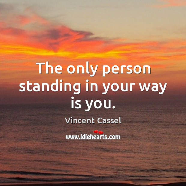 Image, The only person standing in your way is you.