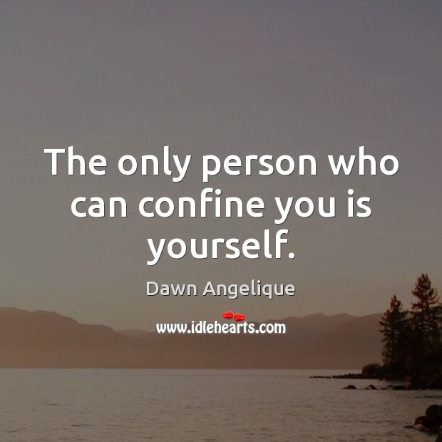 The only person who can confine you is yourself. Image