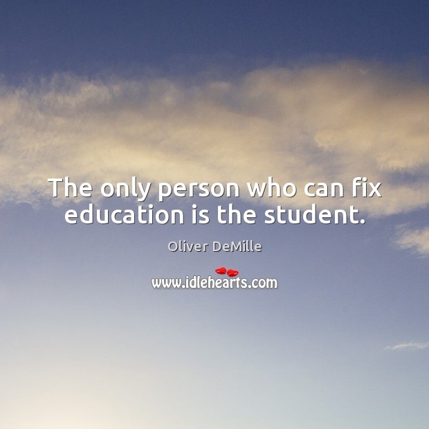 The only person who can fix education is the student. Education Quotes Image