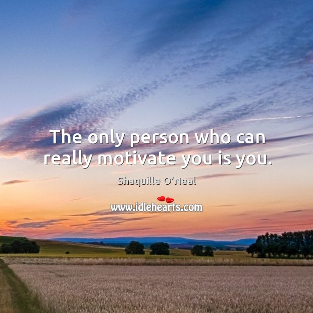 Image, The only person who can really motivate you is you.