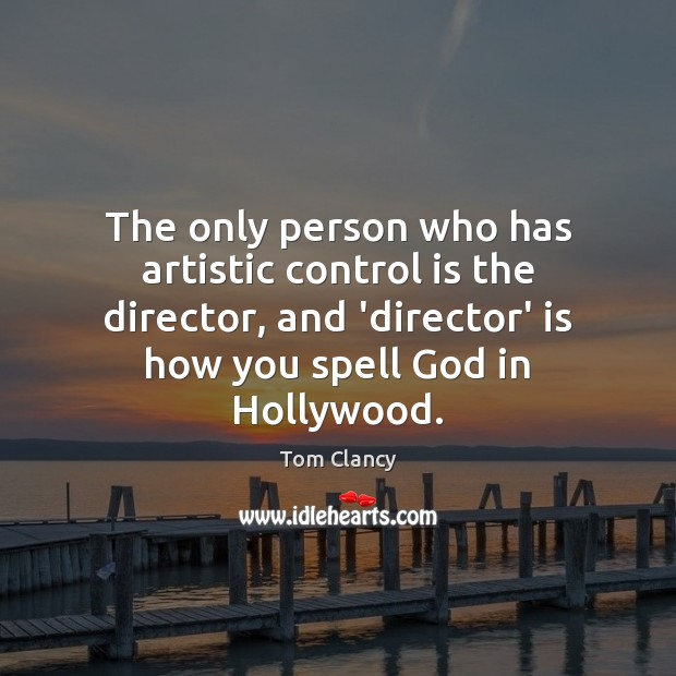 The only person who has artistic control is the director, and 'director' Tom Clancy Picture Quote