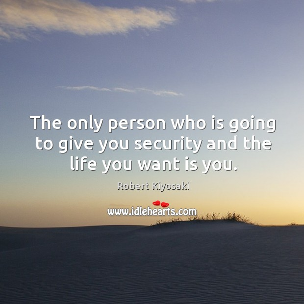 The only person who is going to give you security and the life you want is you. Image