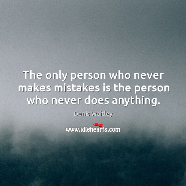 Image, The only person who never makes mistakes is the person who never does anything.