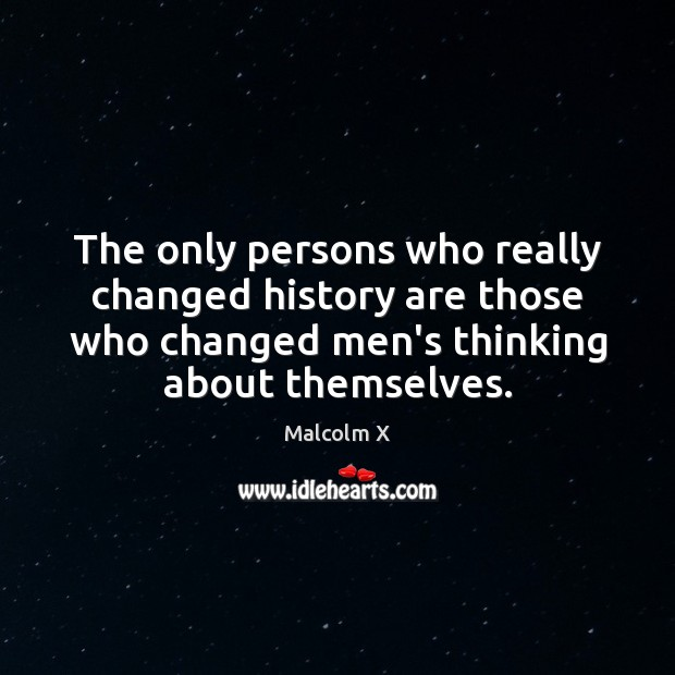 Image, The only persons who really changed history are those who changed men's