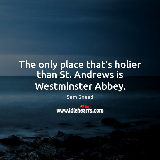 Image, The only place that's holier than St. Andrews is Westminster Abbey.