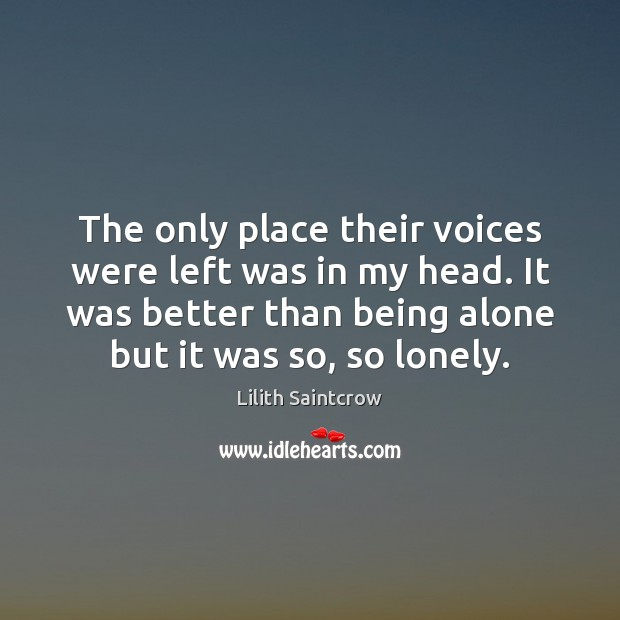 The only place their voices were left was in my head. It Lilith Saintcrow Picture Quote