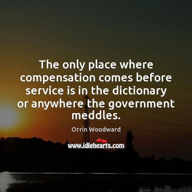 Image, The only place where compensation comes before service is in the dictionary
