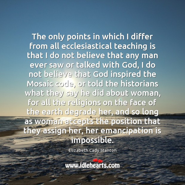 The only points in which I differ from all ecclesiastical teaching is Teaching Quotes Image
