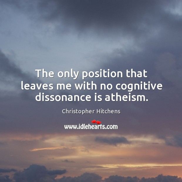 The only position that leaves me with no cognitive dissonance is atheism. Image