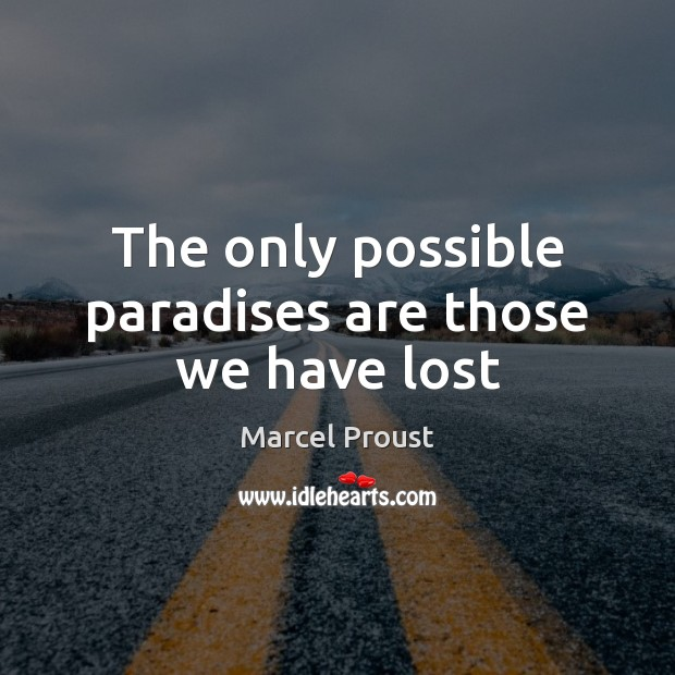The only possible paradises are those we have lost Image