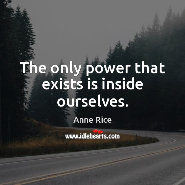 The only power that exists is inside ourselves. Image