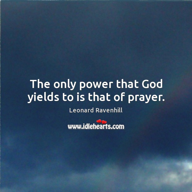 The only power that God yields to is that of prayer. Leonard Ravenhill Picture Quote