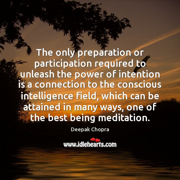 The only preparation or participation required to unleash the power of intention Image