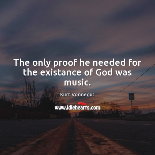 The only proof he needed for the existance of God was music. Image