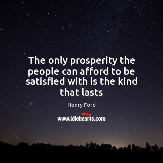 Image, The only prosperity the people can afford to be satisfied with is the kind that lasts