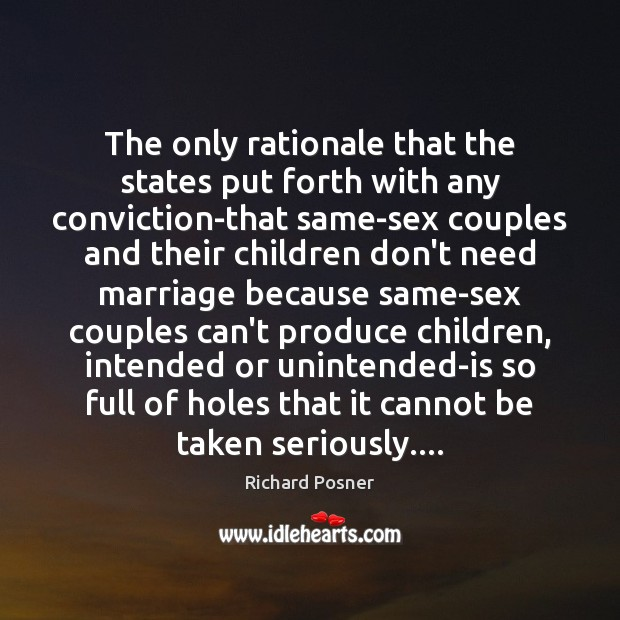 The only rationale that the states put forth with any conviction-that same-sex Richard Posner Picture Quote