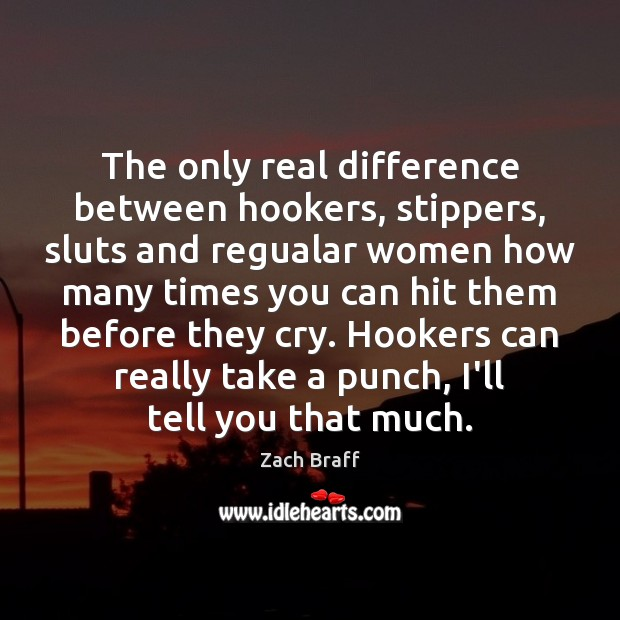 The only real difference between hookers, stippers, sluts and regualar women how Image