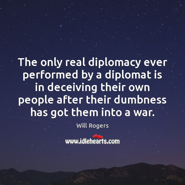 The only real diplomacy ever performed by a diplomat is in deceiving Image