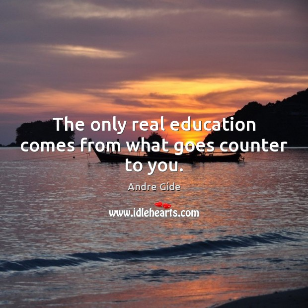 The only real education comes from what goes counter to you. Andre Gide Picture Quote