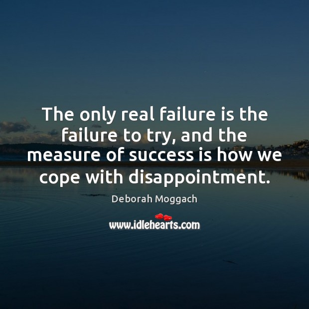 The only real failure is the failure to try, and the measure Image