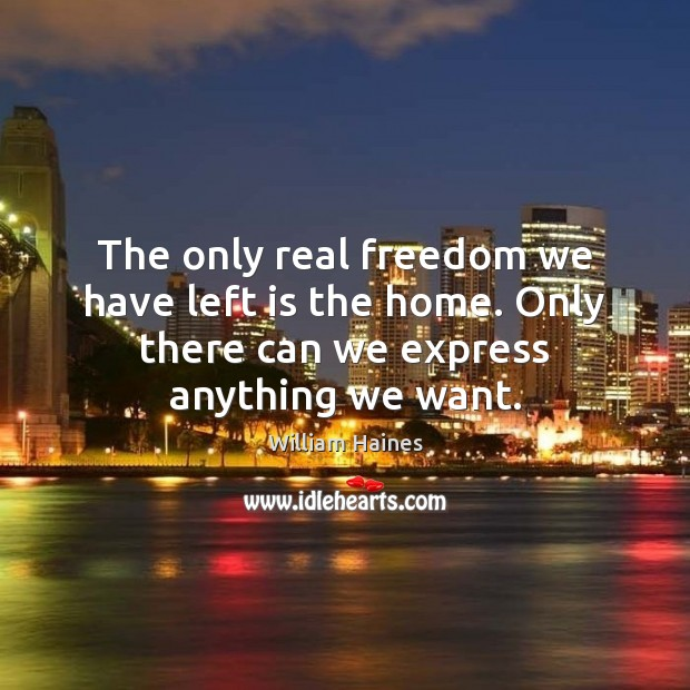 The only real freedom we have left is the home. Only there Image