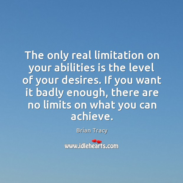 Image, The only real limitation on your abilities is the level of your