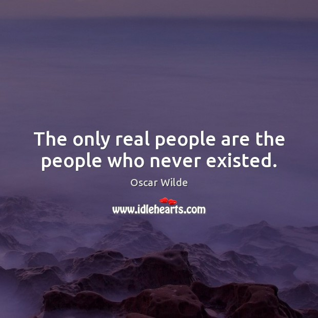 Image, The only real people are the people who never existed.