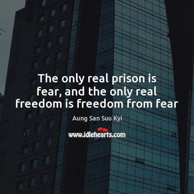 The only real prison is fear, and the only real freedom is freedom from fear Freedom Quotes Image
