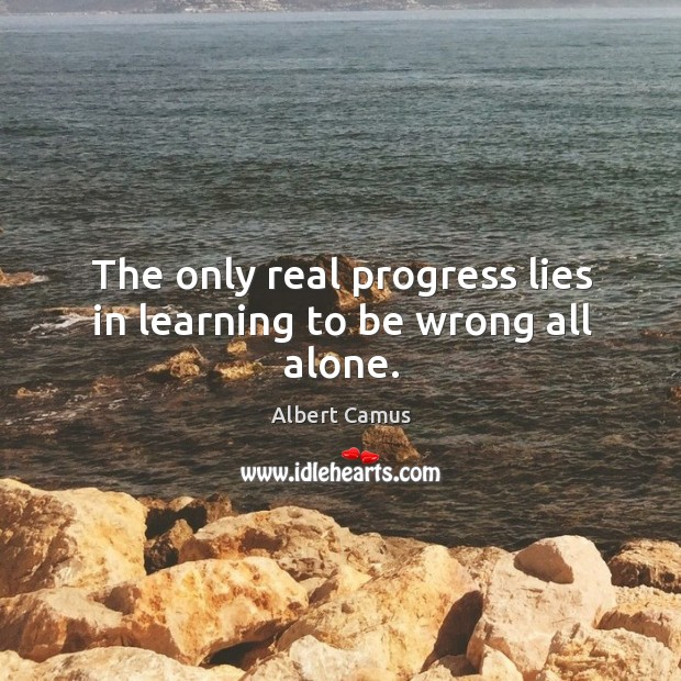 Image, The only real progress lies in learning to be wrong all alone.