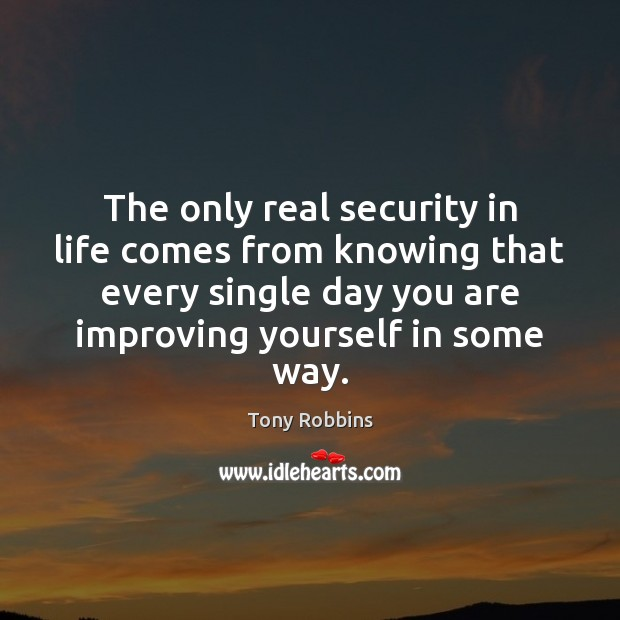Image, The only real security in life comes from knowing that every single