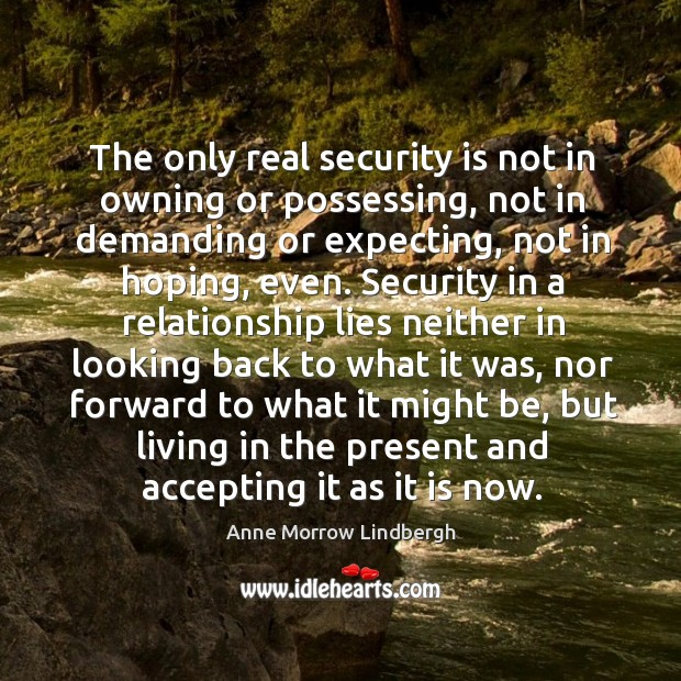 The only real security is not in owning or possessing Image