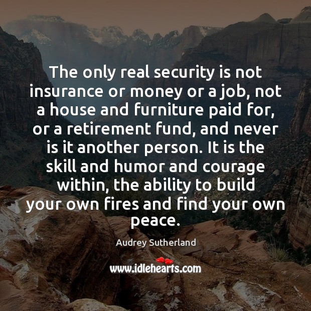 Image, The only real security is not insurance or money or a job,