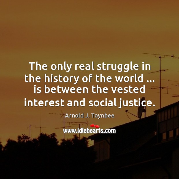 The only real struggle in the history of the world … is between Arnold J. Toynbee Picture Quote