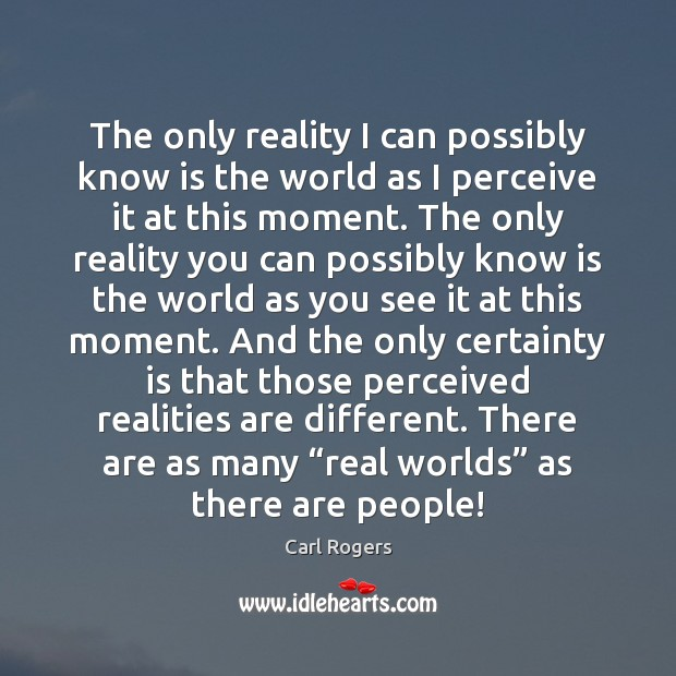 The only reality I can possibly know is the world as I Image