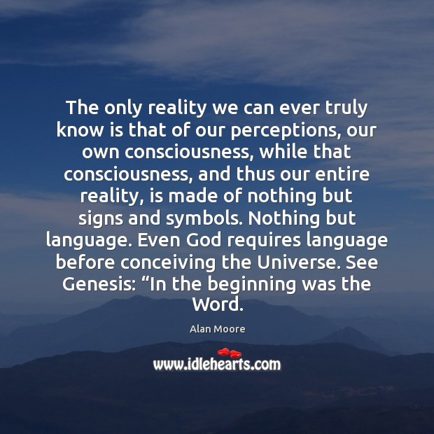 The only reality we can ever truly know is that of our Image